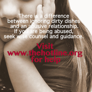 There is a difference between ignoring dirty dishes and abuse. If you're being abused, get help.