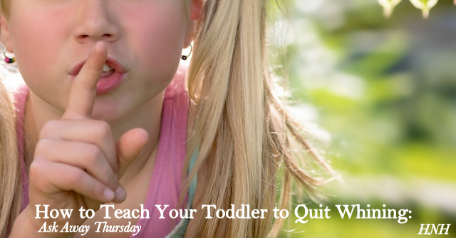 Children must be born with the innate knowledge that whining works and makes us crazy. Teach your toddler to quit whining!